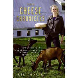 """The Cheese Chronicles: A Journey Through the Making and Selling of Cheese in America, From Field to Farm to Table"""